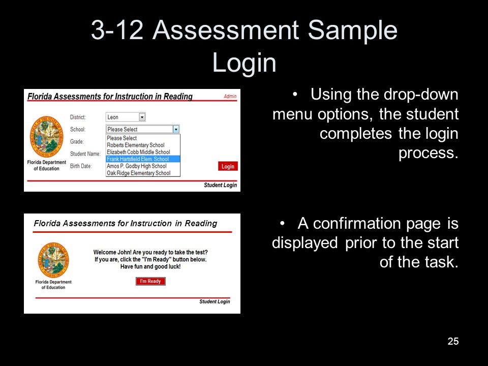 25 3-12 Assessment Sample Login Using the drop-down menu options, the student completes the login process. A confirmation page is displayed prior to t
