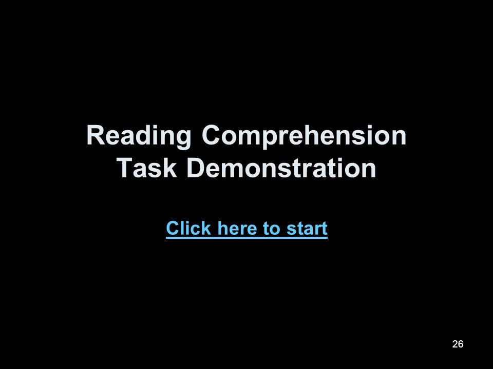 26 Reading Comprehension Task Demonstration Click here to start Click here to start
