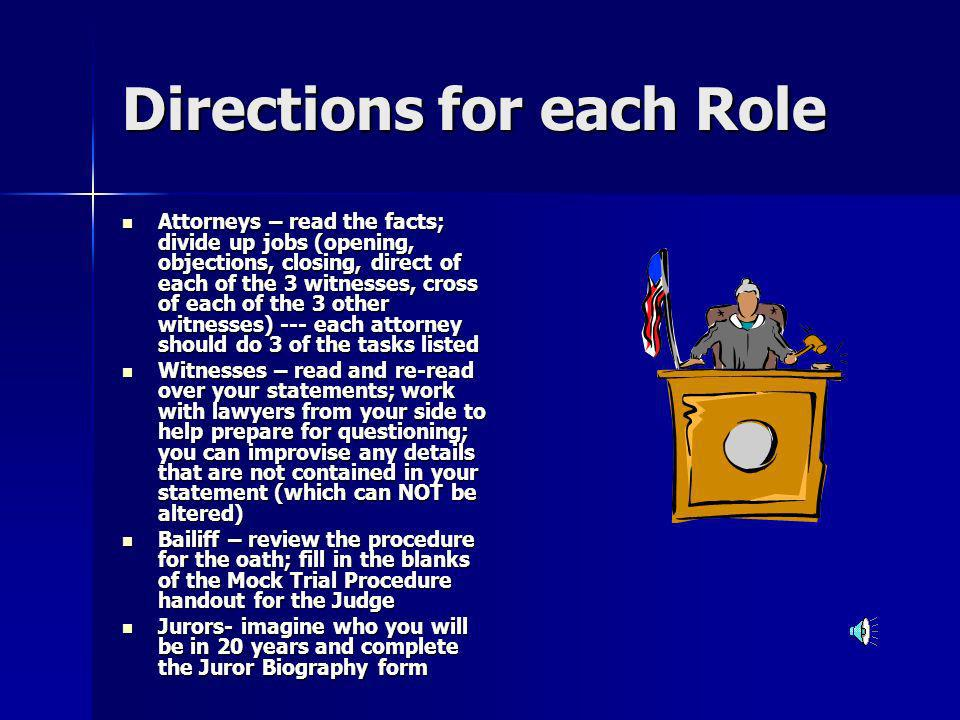 Selection of Roles 3 Prosecuting Attorneys 3 Prosecuting Attorneys 2 or 3 Defense Attorneys 2 or 3 Defense Attorneys 1 Bailiff 1 Bailiff 3 witnesses f