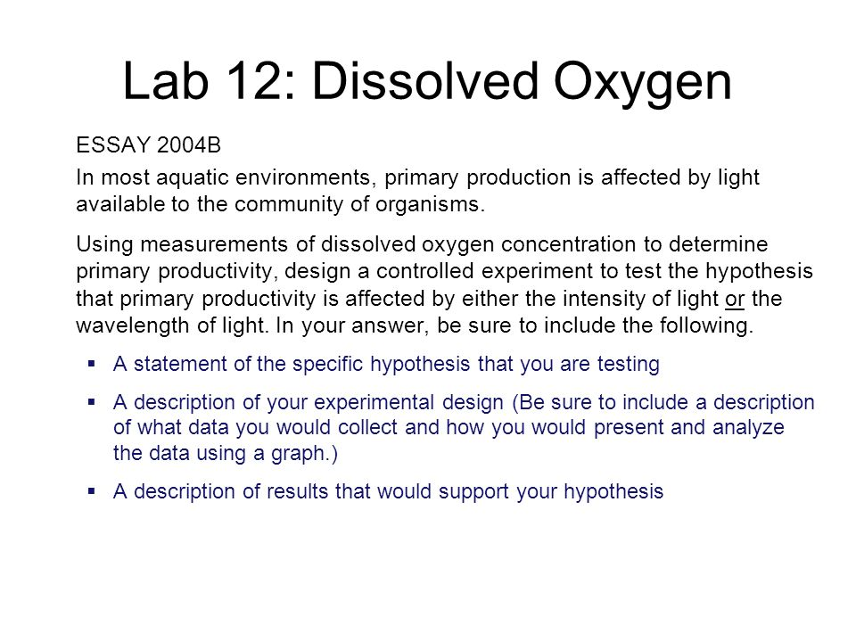 Lab 12: Dissolved Oxygen ESSAY 2004B In most aquatic environments, primary production is affected by light available to the community of organisms. Us