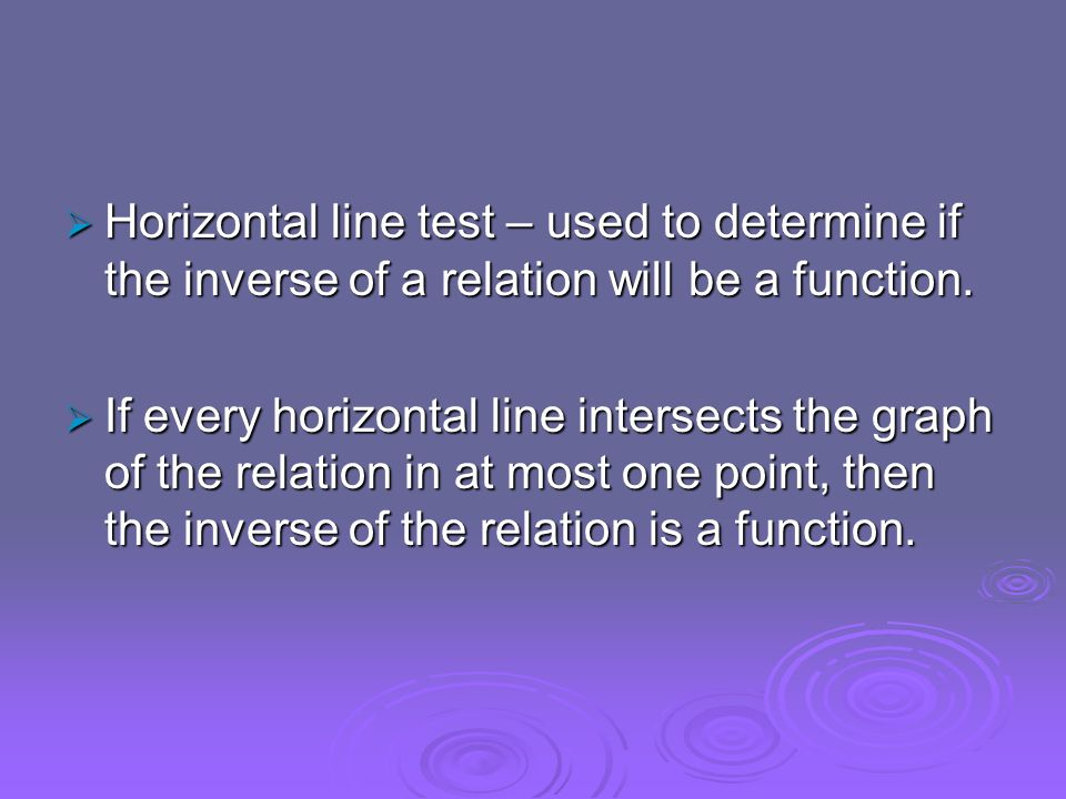 Horizontal line test – used to determine if the inverse of a relation will be a function. Horizontal line test – used to determine if the inverse of a