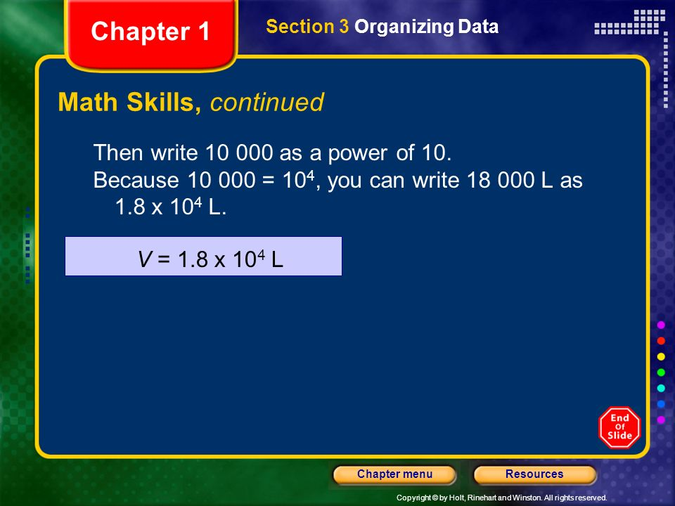 Copyright © by Holt, Rinehart and Winston. All rights reserved. ResourcesChapter menu Math Skills, continued 2. Write the form for scientific notation