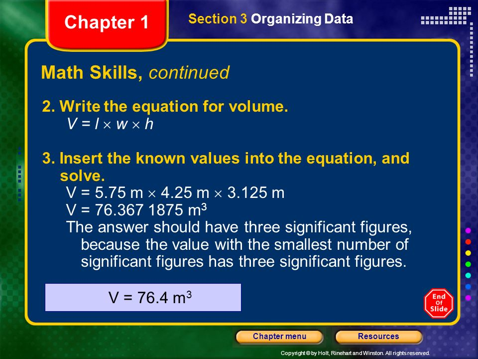 Copyright © by Holt, Rinehart and Winston. All rights reserved. ResourcesChapter menu Math Skills Significant Figures Calculate the volume of a room t