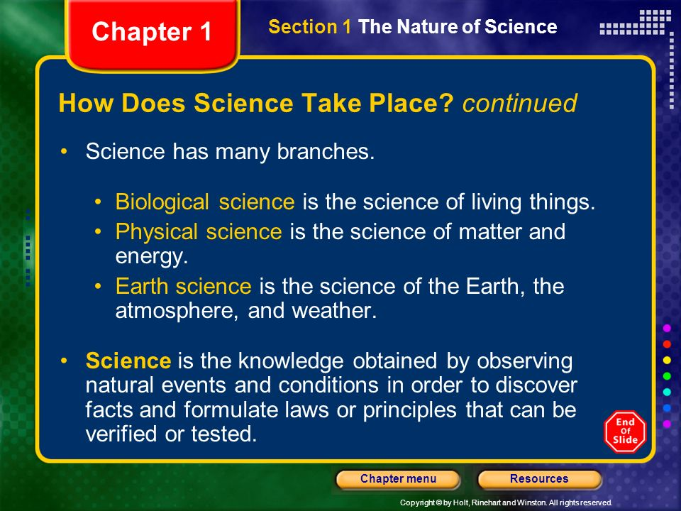Copyright © by Holt, Rinehart and Winston. All rights reserved. ResourcesChapter menu How Does Science Take Place? Scientists investigate. Scientists