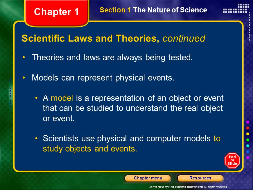Copyright © by Holt, Rinehart and Winston. All rights reserved. ResourcesChapter menu Scientific Laws and Theories, continued Mathematics can describe