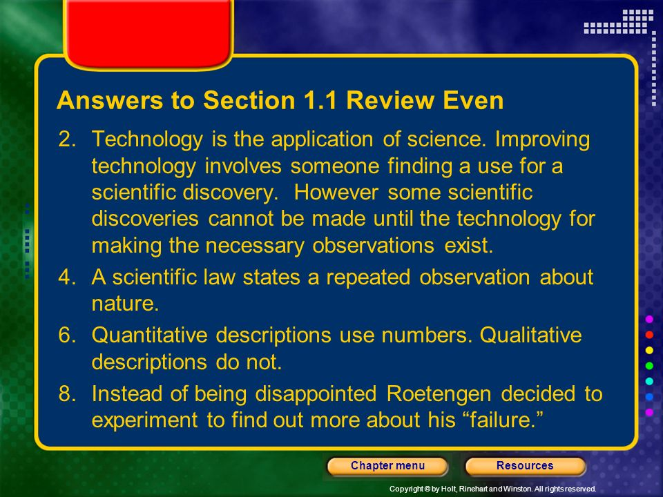 Copyright © by Holt, Rinehart and Winston. All rights reserved. ResourcesChapter menu Answers to Section 1.1 Review Odd 1.Chemistry is the study of ma
