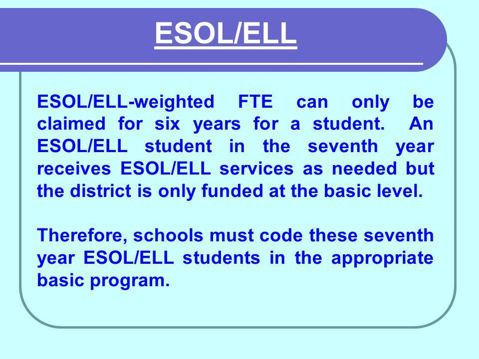ESOL/ELL-weighted FTE can only be claimed for six years for a student.