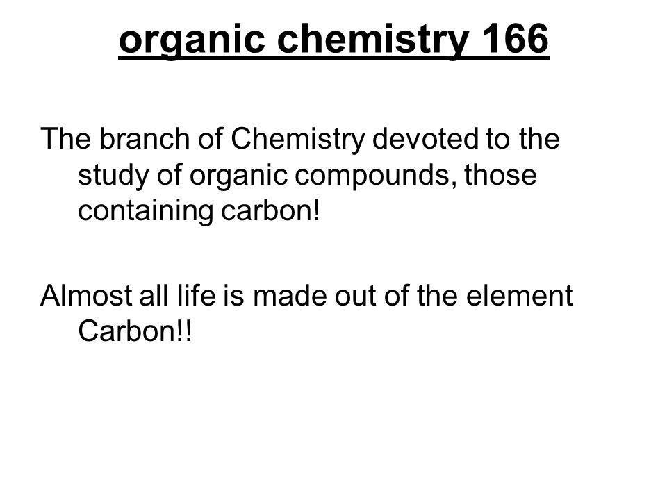 Organic: contains Carbon How many valence electrons does Carbon have? What kind of bond?