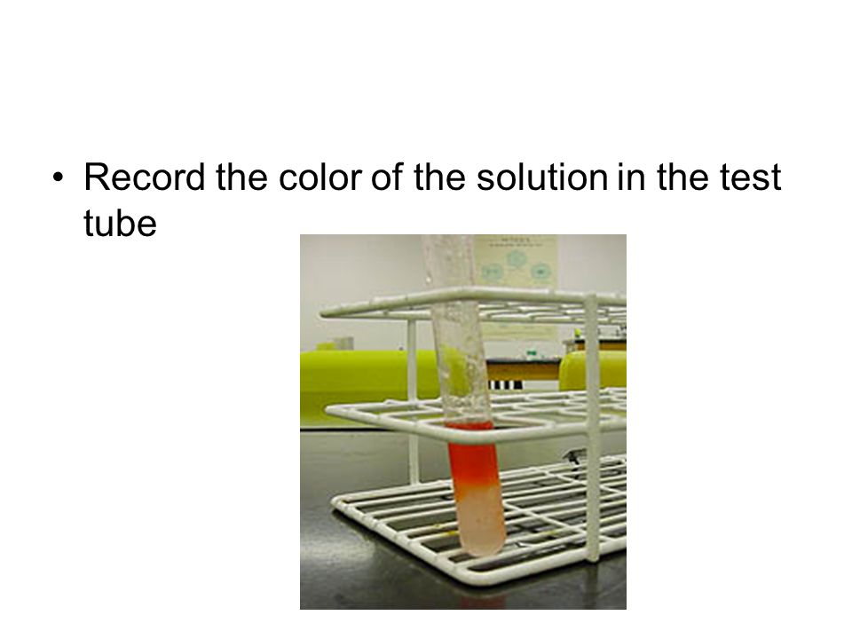 Record the color of the solution in the test tube