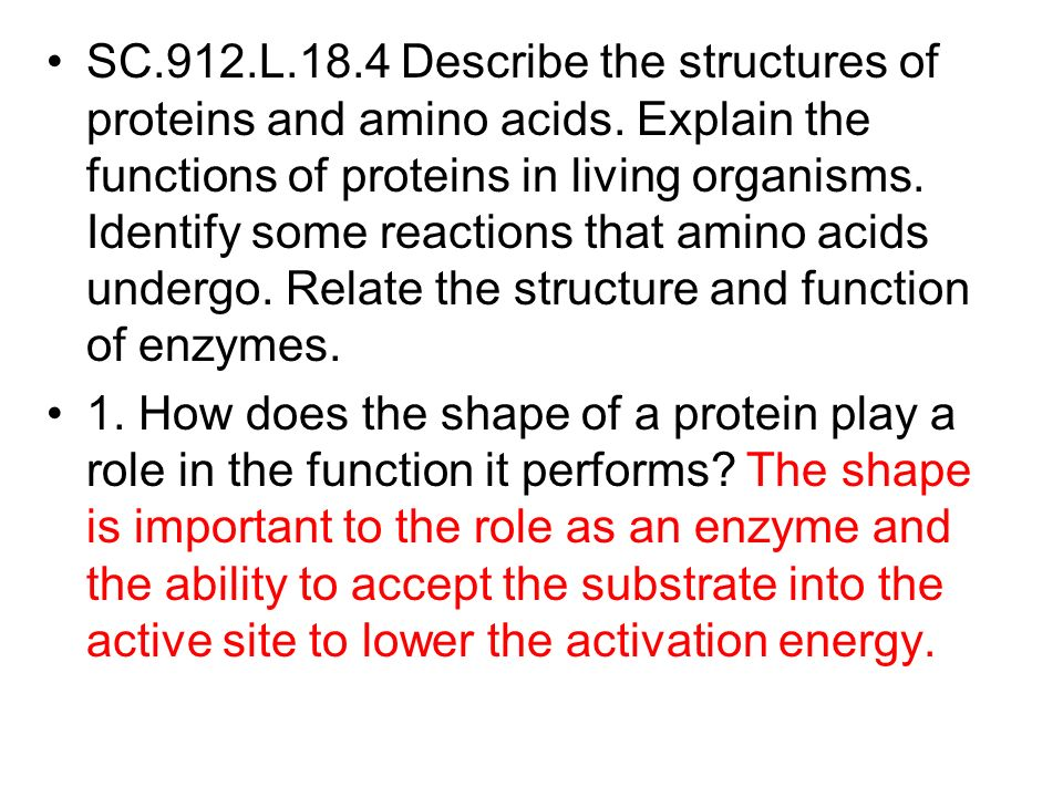 SC.912.L.18.4 Describe the structures of proteins and amino acids. Explain the functions of proteins in living organisms. Identify some reactions that