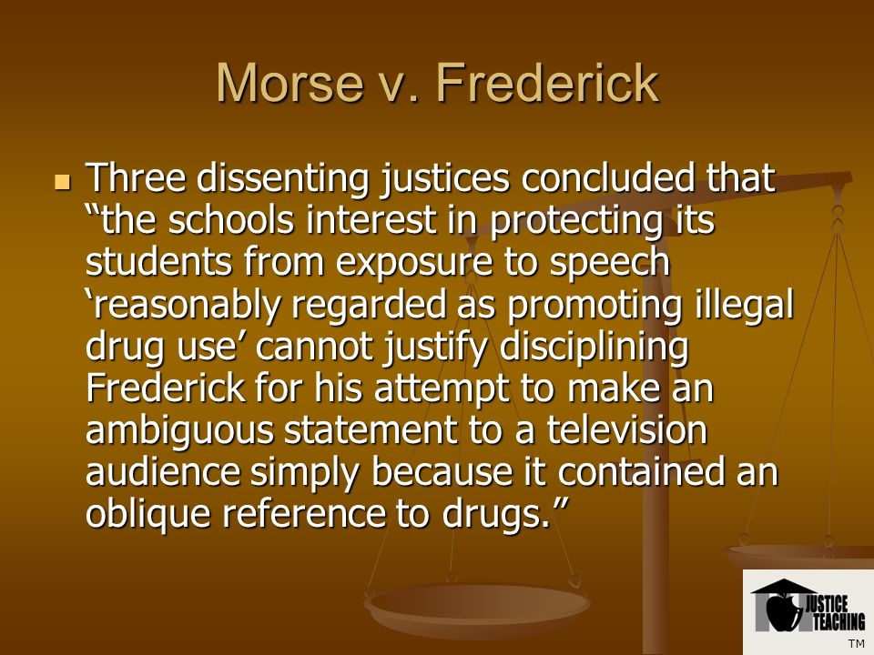 Morse v. Frederick Yes Yes The US Supreme Court reversed the Ninth Circuit by a 5-4 decision ruling that school officials can prohibit students from d