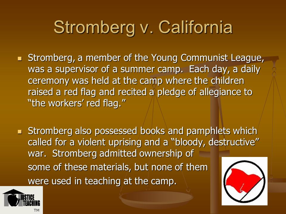 Stromberg v. California Stromberg was convicted of violating a California statute that prohibited the display of a red flag or banner in any public pl