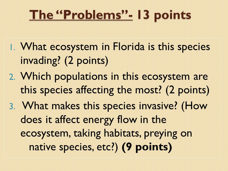 The Problems- 13 points 1. What ecosystem in Florida is this species invading? (2 points) 2. Which populations in this ecosystem are this species affe