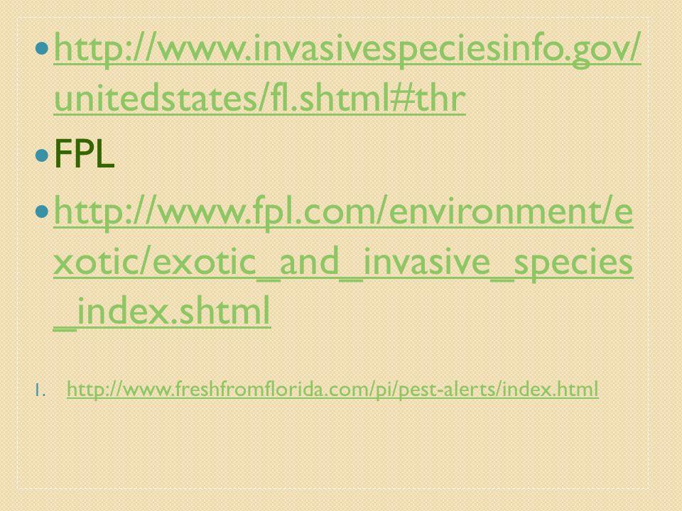 http://www.invasivespeciesinfo.gov/ unitedstates/fl.shtml#thr http://www.invasivespeciesinfo.gov/ unitedstates/fl.shtml#thr FPL http://www.fpl.com/env
