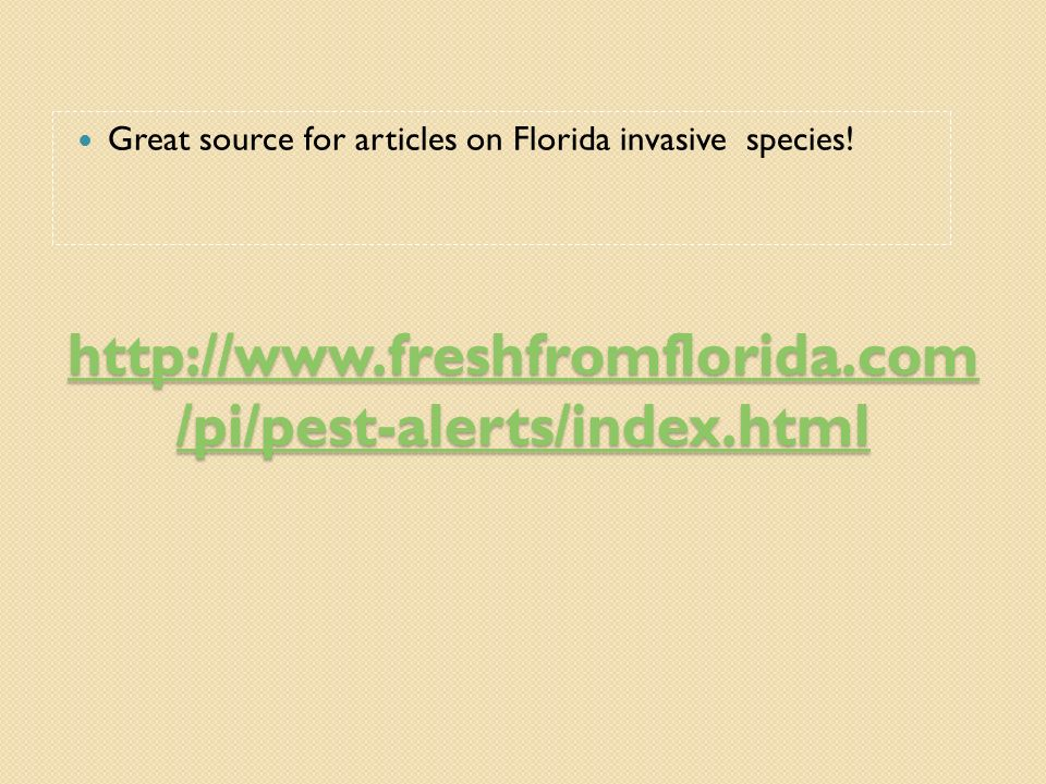 http://www.freshfromflorida.com /pi/pest-alerts/index.html http://www.freshfromflorida.com /pi/pest-alerts/index.html Great source for articles on Flo