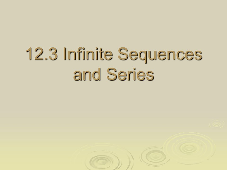 12.3 Infinite Sequences and Series