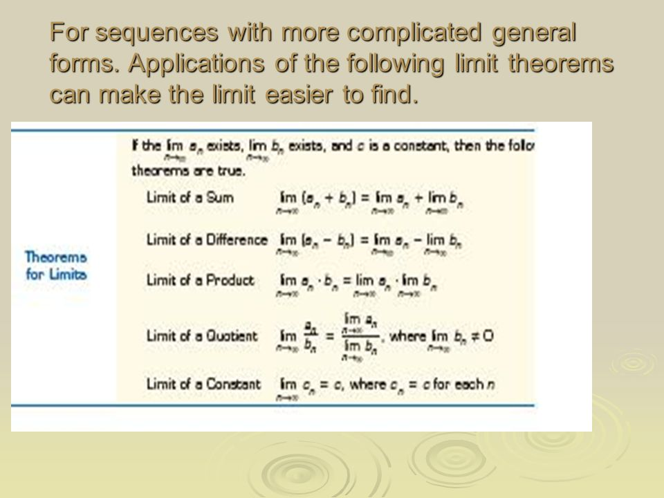 For sequences with more complicated general forms. Applications of the following limit theorems can make the limit easier to find.