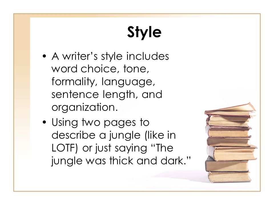 Style A writers style includes word choice, tone, formality, language, sentence length, and organization. Using two pages to describe a jungle (like i
