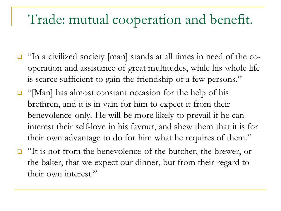 Trade: mutual cooperation and benefit. In a civilized society [man] stands at all times in need of the co- operation and assistance of great multitude