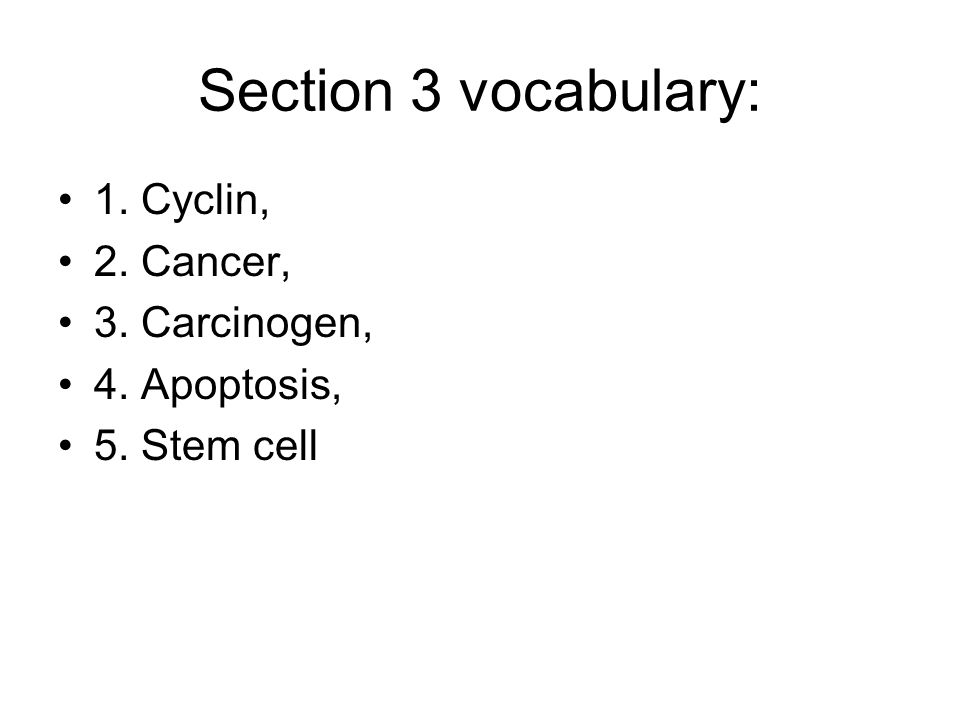 Section 3 vocabulary: 1. Cyclin, 2. Cancer, 3. Carcinogen, 4. Apoptosis, 5. Stem cell