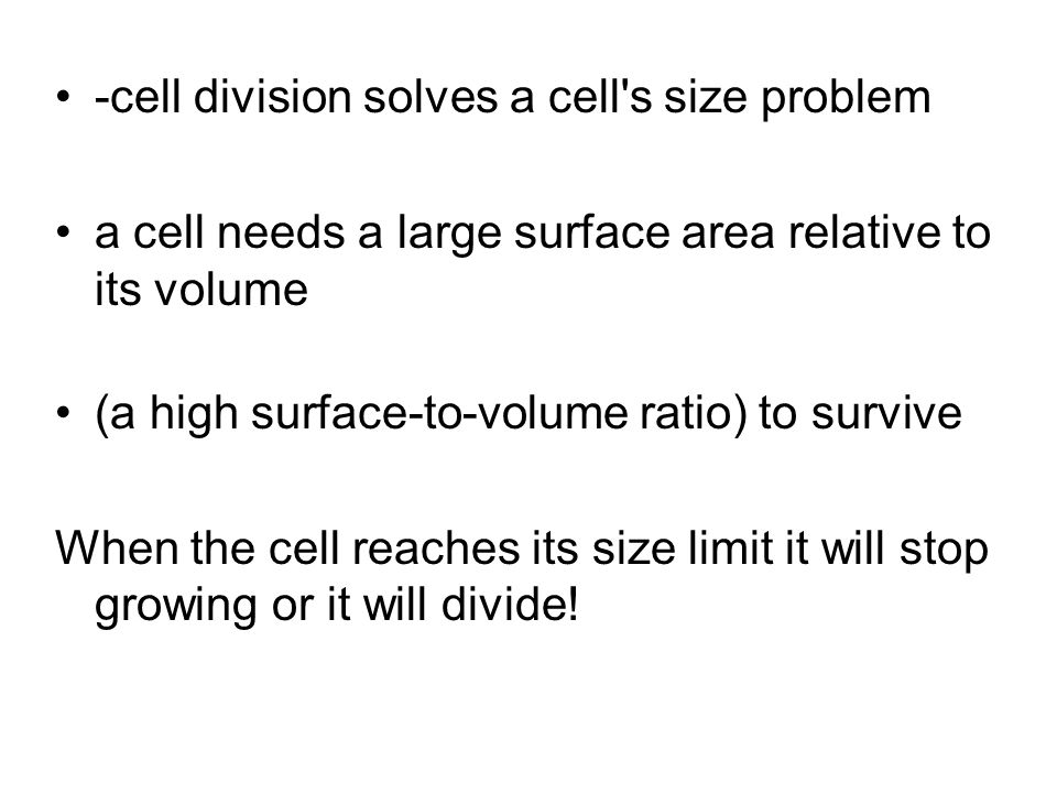 -cell division solves a cell's size problem a cell needs a large surface area relative to its volume (a high surface-to-volume ratio) to survive When