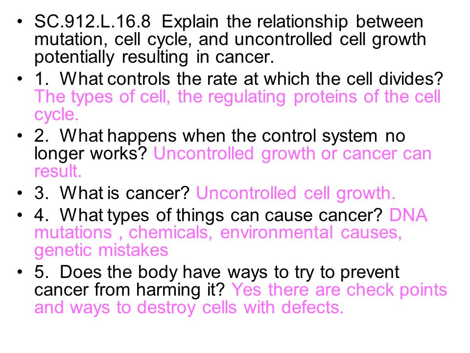 SC.912.L.16.8 Explain the relationship between mutation, cell cycle, and uncontrolled cell growth potentially resulting in cancer. 1. What controls th