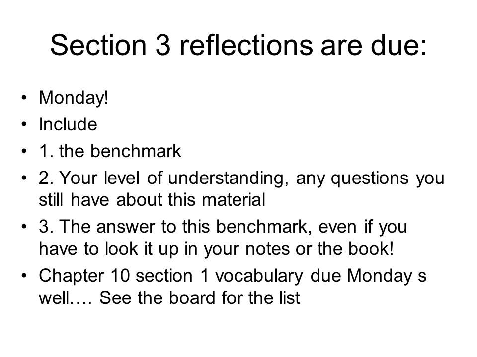 Section 3 reflections are due: Monday! Include 1. the benchmark 2. Your level of understanding, any questions you still have about this material 3. Th