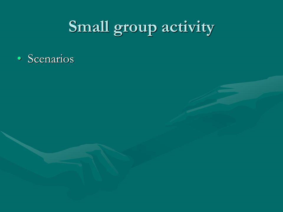 Small group activity ScenariosScenarios