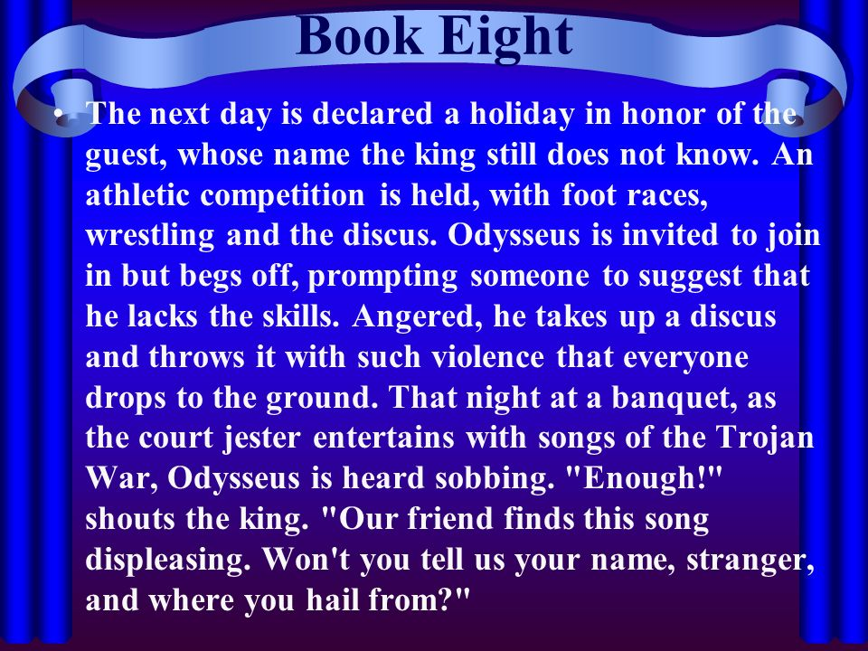 Book Eight The next day is declared a holiday in honor of the guest, whose name the king still does not know. An athletic competition is held, with fo