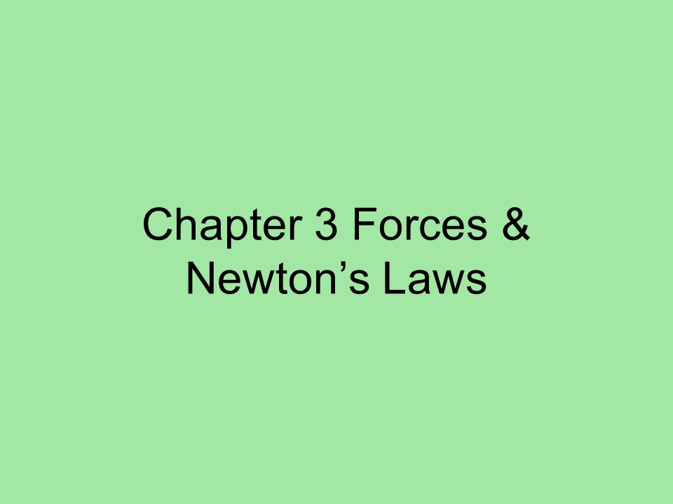 Chapter 3 Forces & Newtons Laws