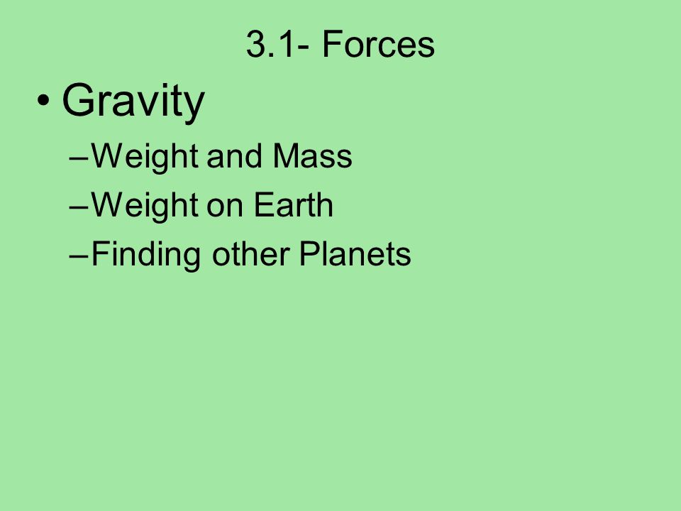 3.1- Forces Gravity –Weight and Mass –Weight on Earth –Finding other Planets