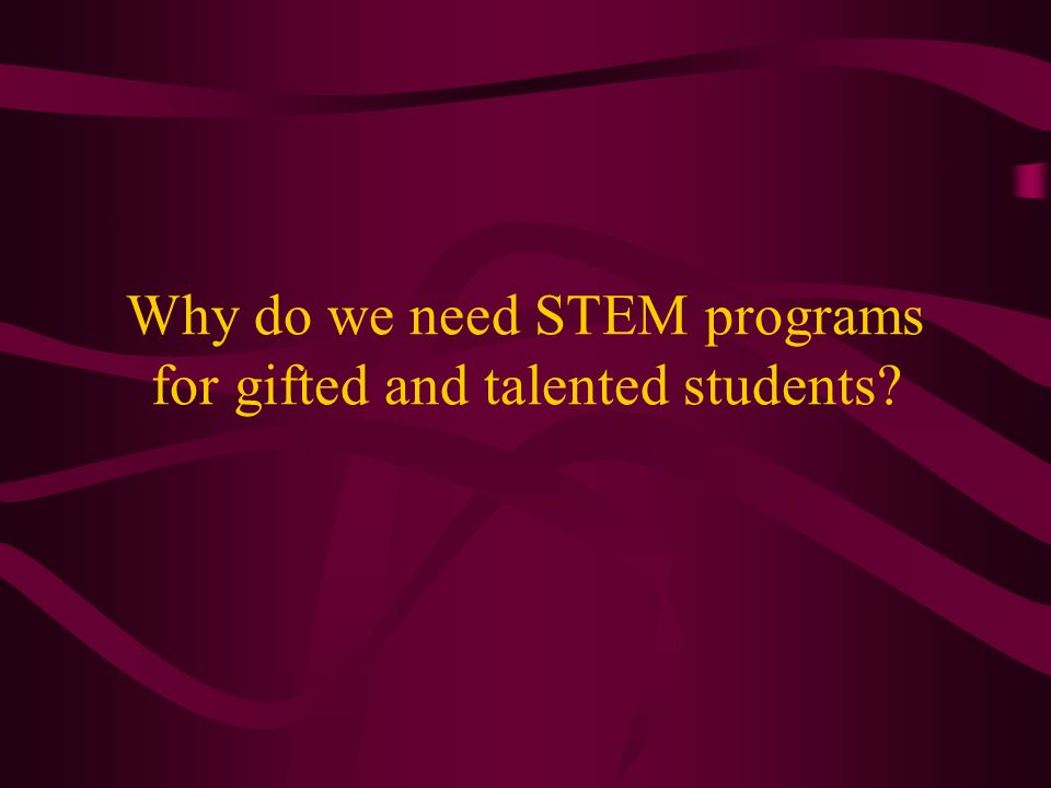 Why do we need STEM programs for gifted and talented students?