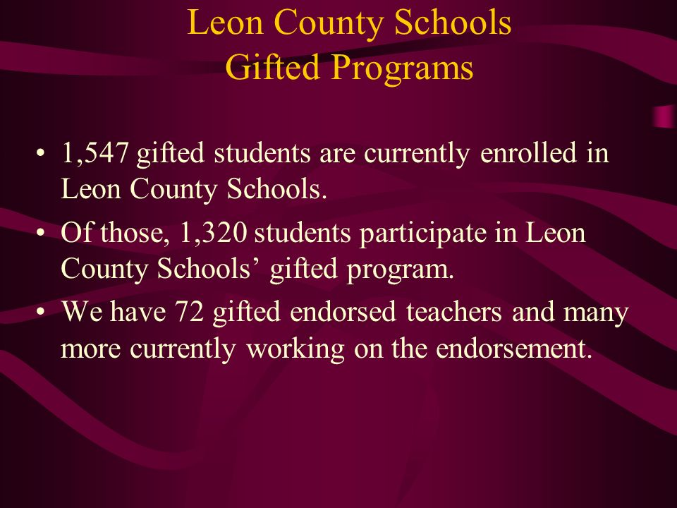 Leon County Schools Gifted Programs 1,547 gifted students are currently enrolled in Leon County Schools. Of those, 1,320 students participate in Leon