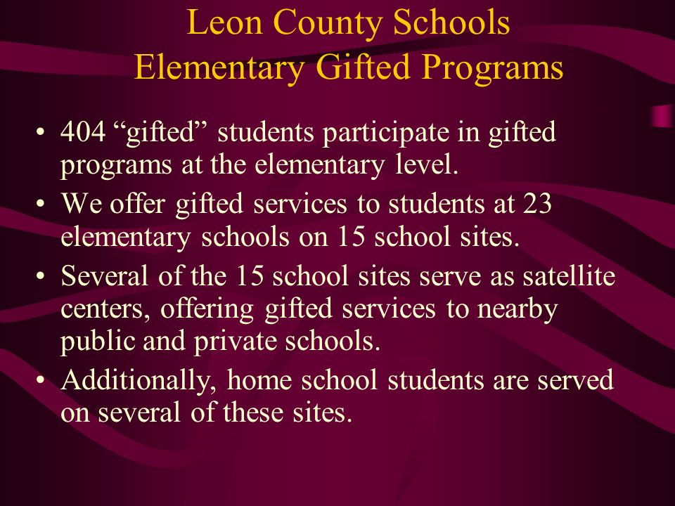 Leon County Schools Elementary Gifted Programs Enrichment activities are offered at all 15 elementary school sites offering gifted services.