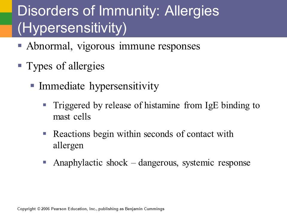 Copyright © 2006 Pearson Education, Inc., publishing as Benjamin Cummings Disorders of Immunity: Allergies (Hypersensitivity) Abnormal, vigorous immun