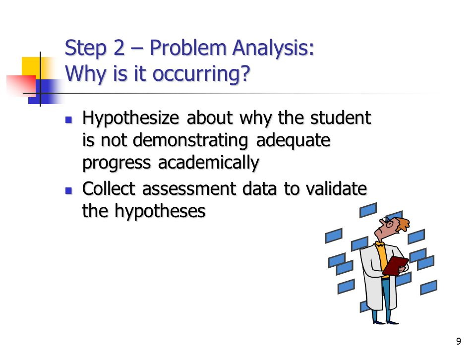 9 Step 2 – Problem Analysis: Why is it occurring.