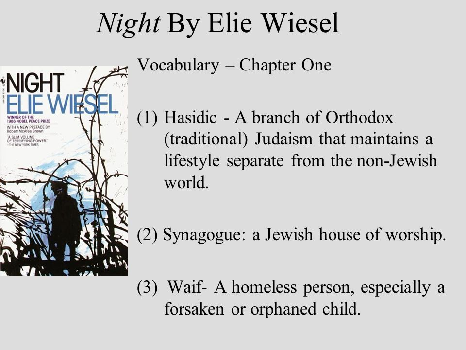 Night By Elie Wiesel Vocabulary – Chapter One (1)Hasidic - A branch of Orthodox (traditional) Judaism that maintains a lifestyle separate from the non