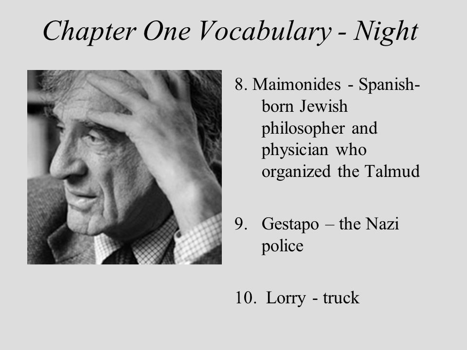 Chapter One Vocabulary - Night 8. Maimonides - Spanish- born Jewish philosopher and physician who organized the Talmud 9.Gestapo – the Nazi police 10.