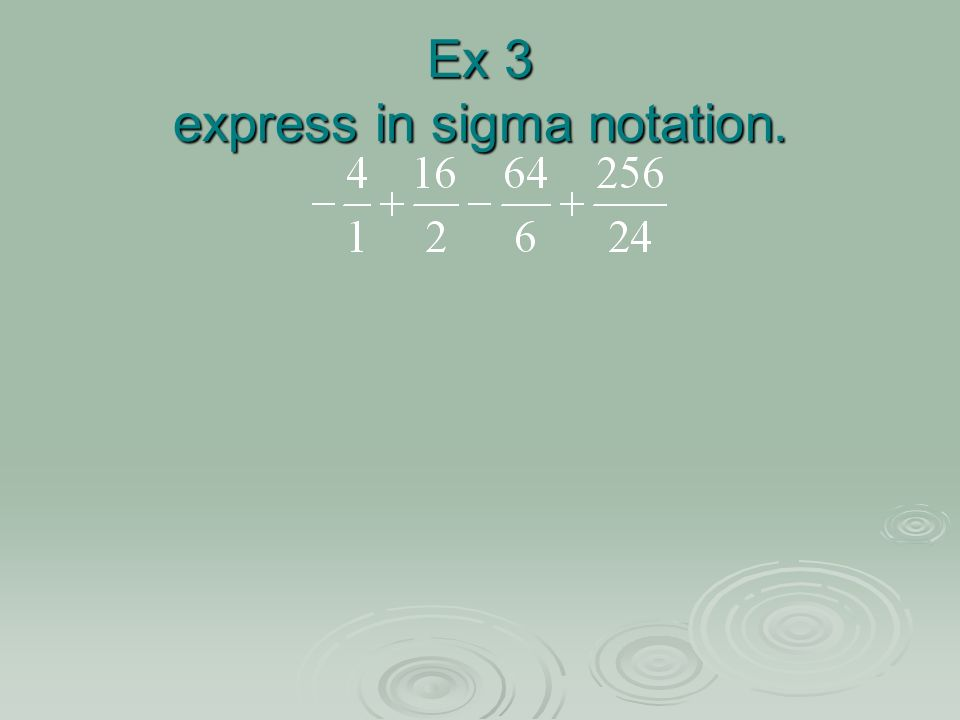 Ex 4 express in sigma notation