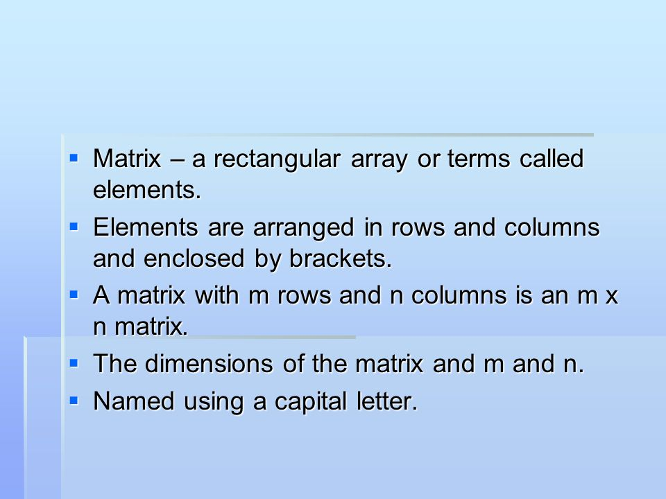 Matrix – a rectangular array or terms called elements. Matrix – a rectangular array or terms called elements. Elements are arranged in rows and column