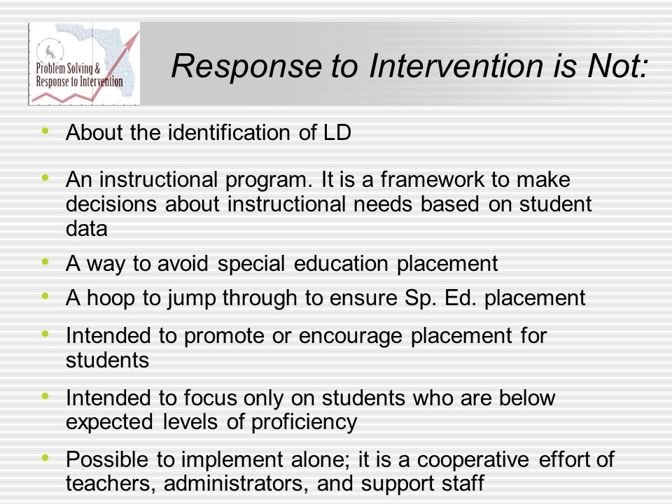 Response to Intervention is Not: About the identification of LD An instructional program. It is a framework to make decisions about instructional need