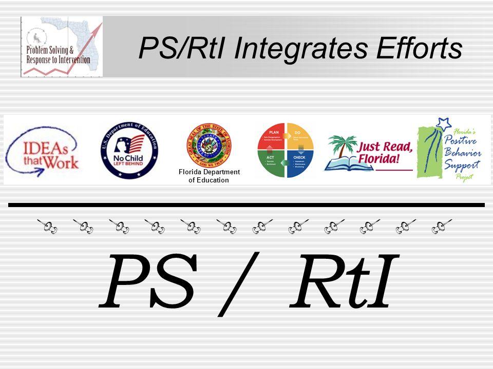 PS/RtI Integrates Efforts PS / RtI Florida Department of Education