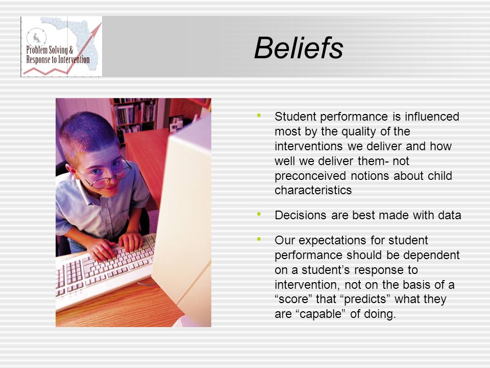 Student performance is influenced most by the quality of the interventions we deliver and how well we deliver them- not preconceived notions about chi