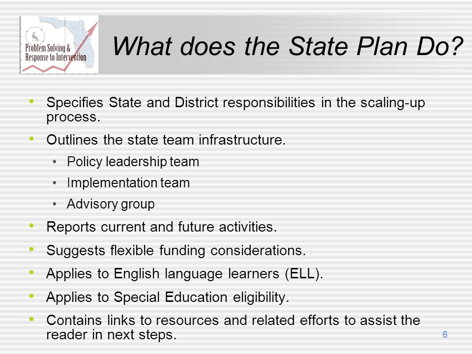 What does the State Plan Do? Specifies State and District responsibilities in the scaling-up process. Outlines the state team infrastructure. Policy l