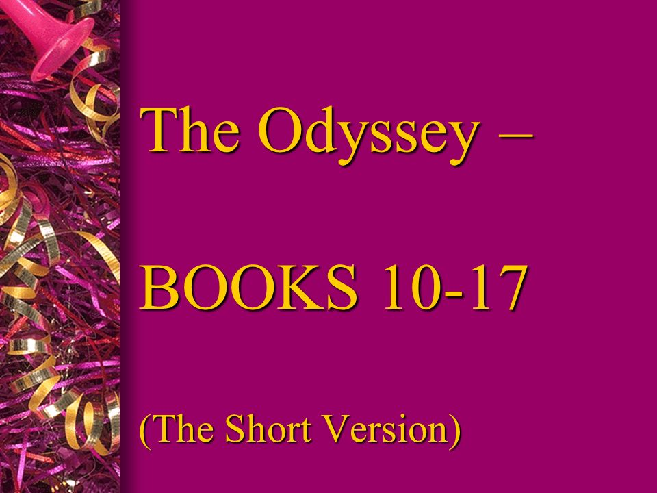 The Odyssey – BOOKS 10-17 (The Short Version)