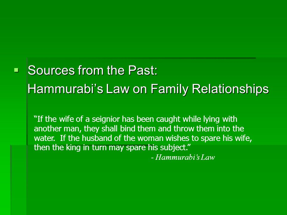 Sources from the Past: Sources from the Past: Hammurabis Law on Family Relationships Hammurabis Law on Family Relationships If the wife of a seignior