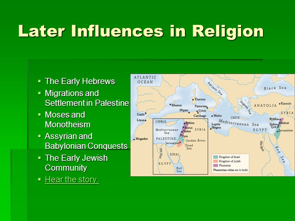 Later Influences in Religion The Early Hebrews The Early Hebrews Migrations and Settlement in Palestine Migrations and Settlement in Palestine Moses a