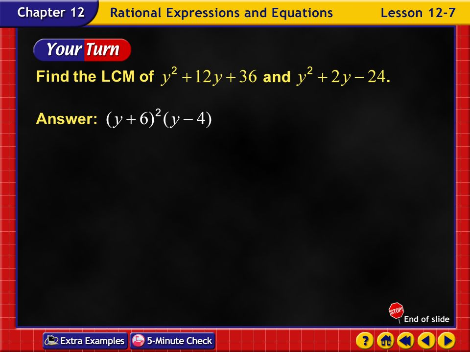 Example 7-2a Find the LCM of Express each polynomial in factored form. Use each factor the greatest number of times it appears. Answer: