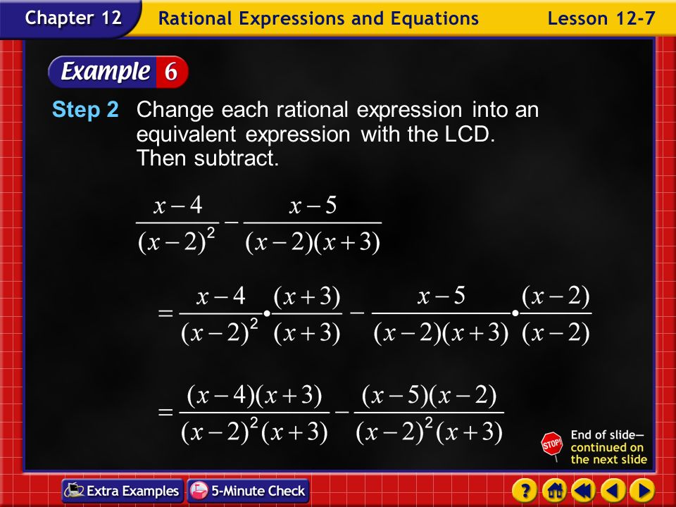 Example 7-6b Read the Test Item The expressionrepresents the difference of two rational expressions with unlike denominators. Solve the Test Item Step