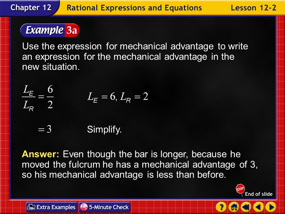 Example 2-3a The original mechanical advantage was 5. Landscaping Refer to Example 3 on page 649. Suppose Kenyi finds a rock that he cannot move with